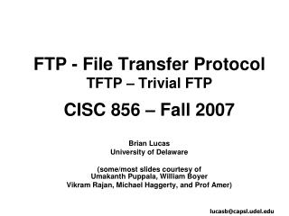 FTP - File Transfer Protocol TFTP – Trivial FTP CISC 856 – Fall 2007