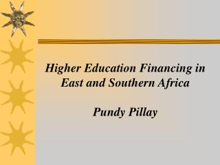 Higher Education Financing in East and Southern Africa Pundy Pillay