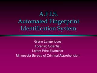 A.F.I.S. Automated Fingerprint Identification System