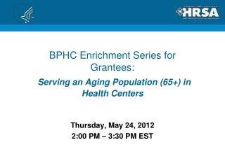 BPHC Enrichment Series for Grantees: Serving an Aging Population (65+) in Health Centers