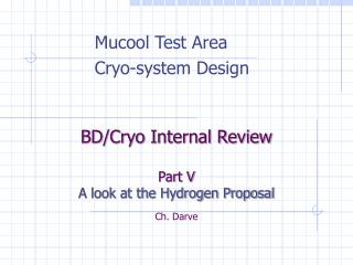 BD/Cryo Internal Review Part V A look at the Hydrogen Proposal Ch. Darve