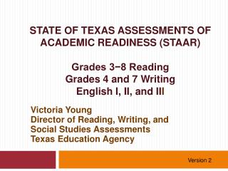 STATE OF TEXAS ASSESSMENTS OF ACADEMIC READINESS (STAAR) Grades 3−8 Reading Grades 4 and 7 Writing English I, II, and