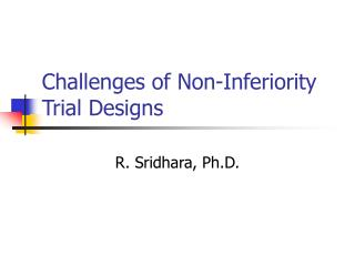 Challenges of Non-Inferiority Trial Designs