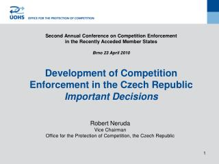 Robert Neruda Vice Chairman  Office for the Protection of Competition, the Czech Republic