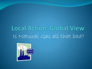 Local Action: Global View