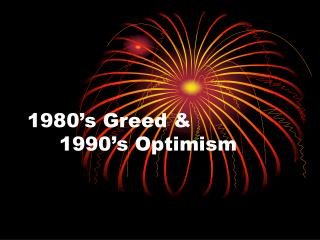 1980's Greed & 	1990's Optimism