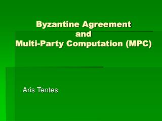 Byzantine Agreement and  Multi-Party Computation (MPC)