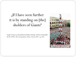 """ If  I  have seen further it is by standing  on  [ the ]  sholders of Giants """