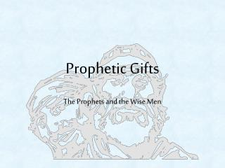Prophetic Gifts
