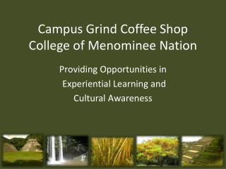 Campus Grind Coffee Shop College of Menominee Nation