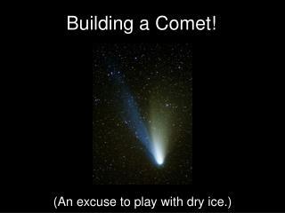 Building a Comet!