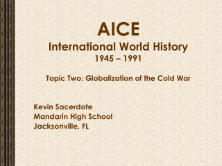 AICE International World History  1945 – 1991 Topic Two: Globalization of the Cold War