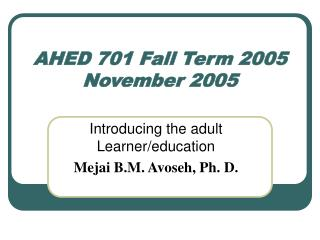 AHED 701 Fall Term 2005 November 2005