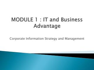 MODULE 1 : IT  and Business Advantage