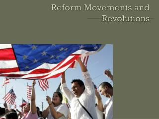 Reform Movements and Revolutions