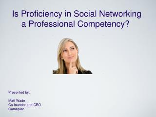Is Proficiency in Social Networking a Professional Competency?