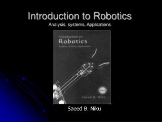 Introduction to Robotics Analysis, systems, Applications
