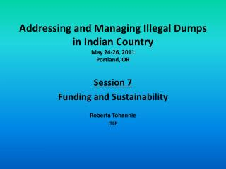 Addressing and Managing Illegal Dumps in Indian Country May 24-26, 2011 Portland, OR