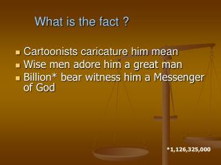 Cartoonists caricature him mean Wise men adore him a great man Billion* bear witness him a Messenger of God