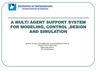 A MULTI AGENT SUPPORT SYSTEM FOR MODELING, CONTROL ,DESIGN AND SIMULATION