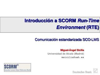 Introducción a SCORM  Run-Time Environment  (RTE) Comunicación estandarizada SCO-LMS