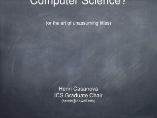 What is  Computer Science? (or the art of unassuming titles)