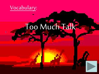 Too Much Talk