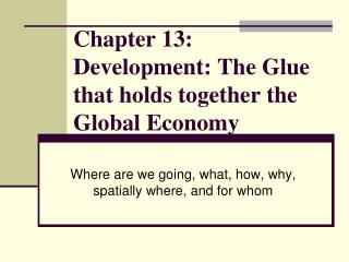 Chapter 13: Development: The Glue that holds together the Global Economy
