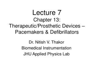 Lecture 7 Chapter 13: Therapeutic/Prosthetic Devices – Pacemakers & Defibrillators