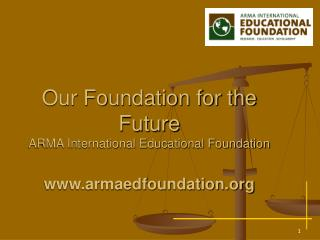 Our Foundation for the Future ARMA International Educational Foundation armaedfoundation