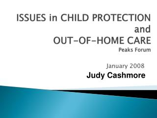 ISSUES in CHILD PROTECTION and OUT-OF-HOME CARE Peaks Forum