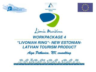 "WORKPACKAGE 4  ""LIVONIAN RING""- NEW ESTONIAN-LATVIAN TOURISM PRODUCT Aiga Petkevica, NK consulting"
