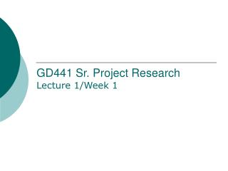 GD441 Sr. Project Research Lecture 1/Week 1