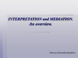 INTERPRETATION and MEDIATION. An overview.