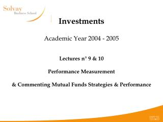 Investments Academic Year 2004 - 2005 Lectures n° 9 & 10 Performance Measurement