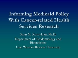 Informing Medicaid Policy With Cancer-related Health Services Research