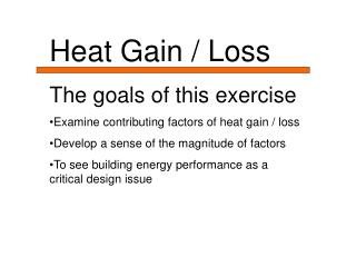 Heat Gain / Loss The goals of this exercise Examine contributing factors of heat gain / loss