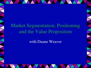 Market Segmentation, Positioning and the Value Proposition
