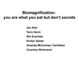 Biomagnification:  you are what you eat but don't excrete