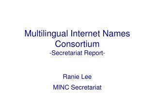 Multilingual Internet Names Consortium -Secretariat Report-