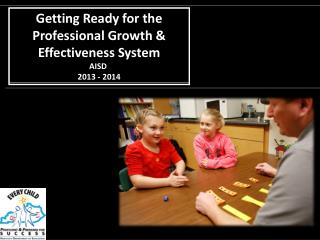 Getting  Ready  for the Professional Growth & Effectiveness System AISD  2013 - 2014