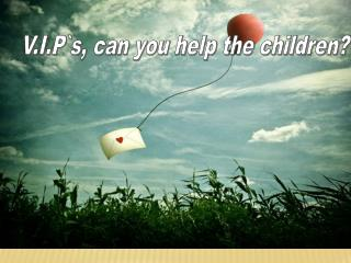 V.I.P`s, can you help the children?