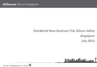 OneWorld New Business Trip Silicon Valley  Singapore July 2013