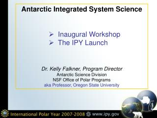 Antarctic Integrated System Science   Inaugural Workshop   The IPY Launch