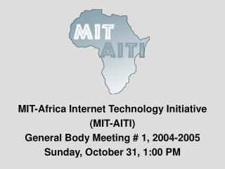 MIT-Africa Internet Technology Initiative (MIT-AITI) General Body Meeting # 1, 2004-2005