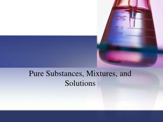 Pure Substances, Mixtures, and Solutions