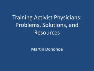 Training Activist Physicians: Problems, Solutions, and Resources