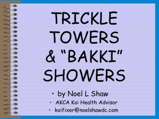 "TRICKLE TOWERS & ""BAKKI"" SHOWERS"