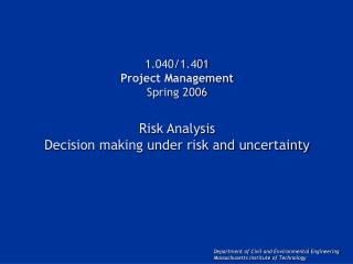 1.040/1.401 Project Management Spring 2006 Risk Analysis Decision making under risk and uncertainty
