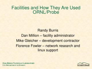 Facilities and How They Are Used ORNL/Probe